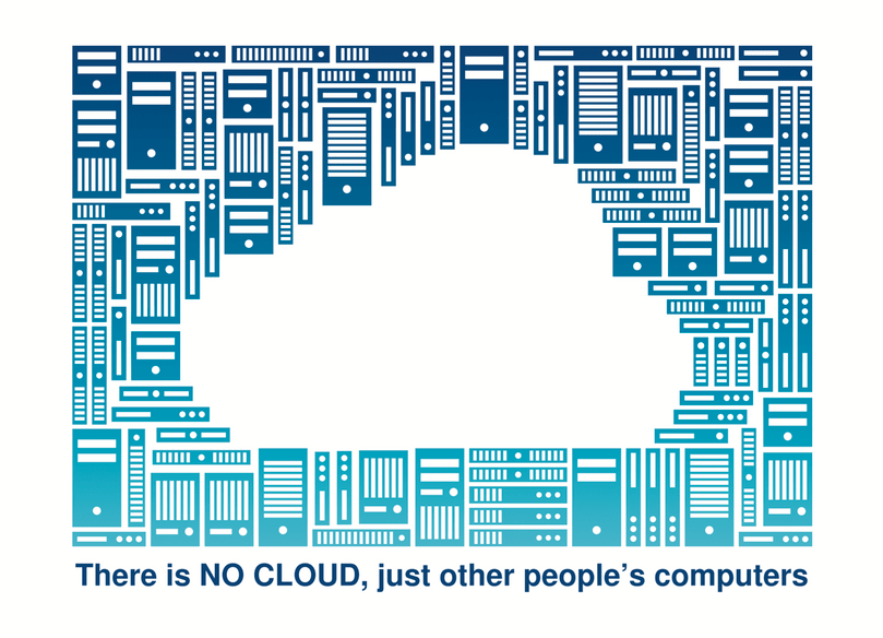 There is no cloud. It's just someone else's computer